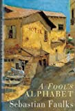 A Fool's Alphabet, Sebastian Faulks, 0091772990