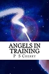 Angels in Training by P S Cherry (2014-04-11) Paperback