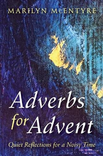 Read Online Adverbs for Advent: Quiet Reflections for a Noisy Time ebook