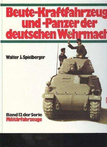 Militärfahrzeuge, Bd.12, Beute-Kraftfahrzeuge und Panzer der deutschen Wehrmacht Gebundenes Buch – 1. Januar 1999 Walter J. Spielberger Militärfahrzeuge Motorbuch Verlag 3613012553