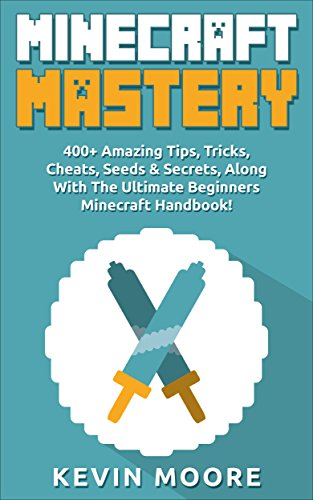 Minecraft: 400+ Amazing Tips, Tricks, Cheats, Seeds & Secrets, Along With The Ultimate Beginners Minecraft Handbook! (Minecraft Combat, Minecraft Potions, Redstone, & Minecraft Min