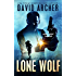 Lone Wolf - An Action Thriller Novel (A Noah Wolf Novel, Thriller, Action, Mystery Book 2)