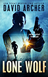 Thriller: Lone Wolf - An Action Thriller Novel (A Noah Wolf Novel, Thriller, Action, Mystery Book 2)