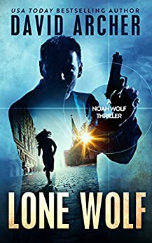 Lone Wolf - An Action Thriller Novel (A Noah Wolf Novel, Thriller, Action, Mystery Book 2) by [Archer, David]