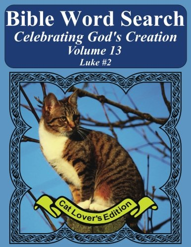 Download Bible Word Search Celebrating God's Creation Volume 13: Luke #2 Extra Large Print (Bible Word Search Puzzles Jumbo Print Cat Lover's Edition) pdf epub