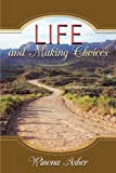 Life and Making Choices, Winona Asher, 1449017487