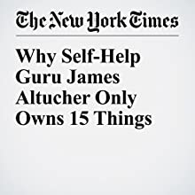 Why Self-Help Guru James Altucher Only Owns 15 Things Other by Alex Williams Narrated by Paul Ryden