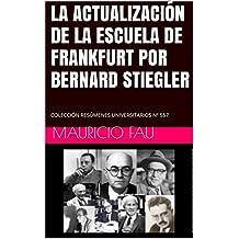 LA ACTUALIZACIÓN DE LA ESCUELA DE FRANKFURT POR BERNARD STIEGLER: COLECCIÓN RESÚMENES UNIVERSITARIOS Nº 557 (Spanish Edition)