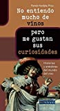 No entiendo mucho de vinos . . . pero me gustan sus curiosidades: Historias y anecdotas del mundo del vino (Spanish Edition)