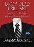 Drop Dead Brilliant: Dazzle in the Workplace with Confidence and Panache! (Business Books)