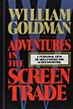Adventures in the Screen Trade: A Personal View of Hollywood and the Screenwriting