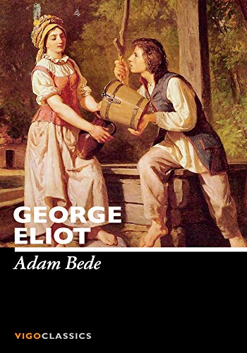 Adam Bede - (ANNOTATED) Original, Unabridged, Complete, Enriched [Oxford University Press]