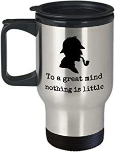 Book lover travel mug - To a great mind nothing is little - Sherlock Holmes quote famous detective silhouette hat pipe - Sir Arthur Conan Doyle English literature gift crime story - stainless steel