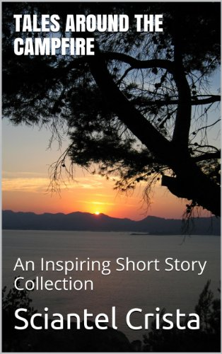 TALES AROUND THE CAMPFIRE: An Inspiring Short Story