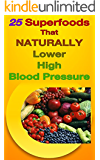 25 Superfoods That Naturally Lower High Blood Pressure