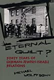img - for Eternal Guilt?: Forty Years of German-Jewish-Israeli Relations book / textbook / text book