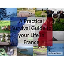 A Practical Survival Guide to Your Life in France