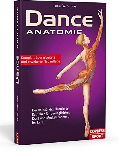 Dance Anatomie: Der vollsta¨ndig illustrierte Ratgeber fu¨r Beweglichkeit, Kraft und Muskelspannung im Tanz