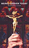 img - for Being a Server Today: A Resource for All Who Assist at the Liturgy by Brendan Clover (2012-05-21) book / textbook / text book