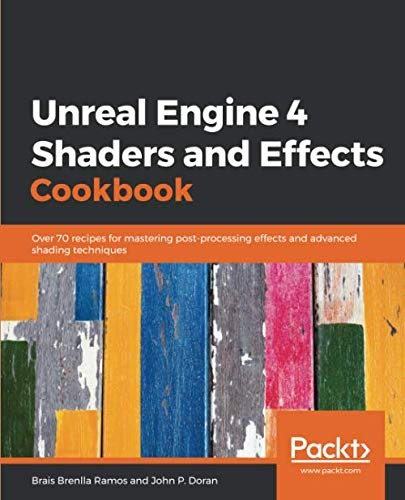 - Unreal Engine 4 Shaders and Effects Cookbook: Over 70 recipes for mastering post-processing effects and advanced shading techniques