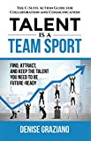Download Talent is a Team Sport: The C-Suite Action Guide for Collaboration and Communication. Find, Attract and Keep the Talent You Need to be Future-Ready in PDF ePUB Free Online