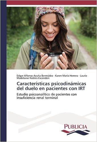 Book Características psicodinámicas del duelo en pacientes con IRT: Estudio psicoanalítico de pacientes con insuficiencia renal terminal (Spanish Edition)
