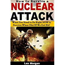 How to Survive a Nuclear Attack: What You Need to Do Right NOW to Survive When (Not If) We Get Hit!