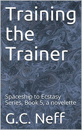 Training the Trainer: Spaceship to Ecstasy Series, Book 5, a novelette