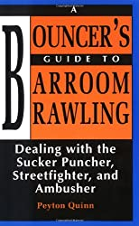 Bouncer's Guide to Barroom Brawling: Dealing with the Sucker Puncher, Streetfighter, and Ambusher