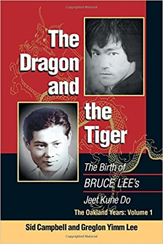 The Dragon and the Tiger: Volume 1: The Birth of Bruce Lee's Jeet Kune Do: The Oakland Years