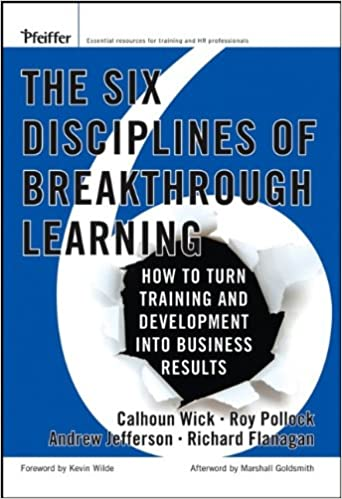 The Six Disciplines of Breakthrough Learning: How to Turn Training and Development Into Business Results (1st Edition)