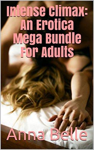 Intense Climax: An Erotica Mega Bundle For - Intense Orgy