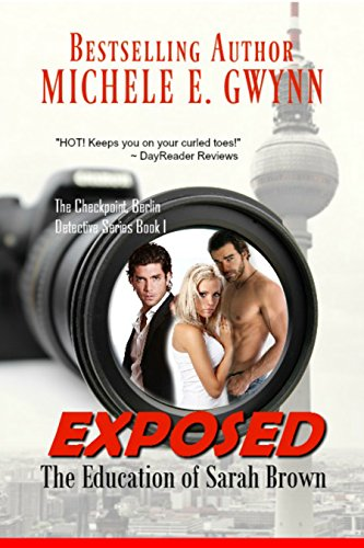 Book: Exposed - The Education of Sarah Brown (The Checkpoint, Berlin Detective Series Book 1) by Michele E. Gwynn