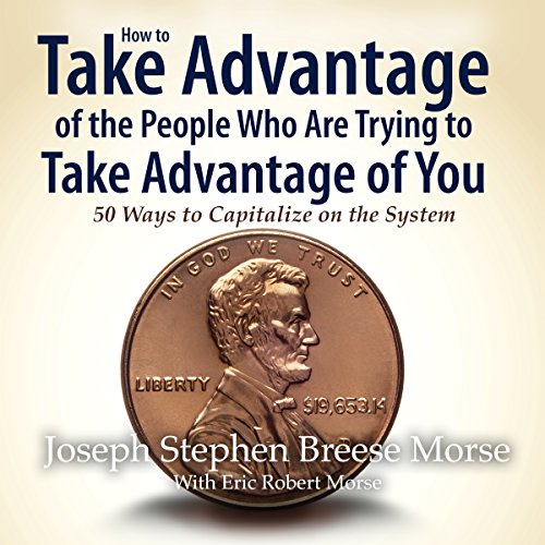How to Take Advantage of the People Who Are Trying to Take Advantage of You: 50 Ways to Capitalize on the System by Amelior Books