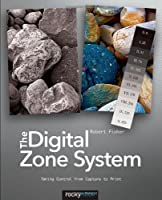 The Digital Zone System: Taking Control from Capture to Print Front Cover