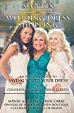 Secrets to Wedding Dress Shopping: An Insiders Guide to Saying Yes to Your Dress from Colorados Wedding Dress Experts