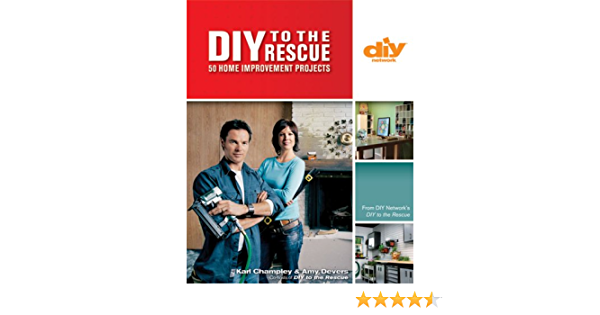 Diy To The Rescue Diy 50 Home Improvement Projects Diy Network Champley Karl Devers Amy Amazon Com Books