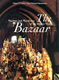 The Bazaar: Markets and Merchants of the Islamic World