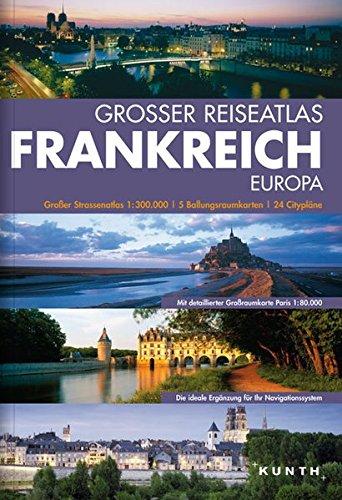 KUNTH Grosser Reiseatlas Frankreich 1:300000 (mit Europa) (KUNTH Reiseatlanten)