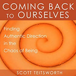 Coming Back to Ourselves: Finding Authentic Direction in the Chaos of Being