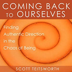 Coming Back to Ourselves: Finding Authentic Direction in the Chaos of Being Audiobook