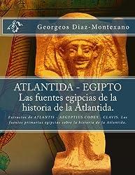ATLANTIDA - EGIPTO . Las fuentes egipcias de la historia de la Atlantida.: Extractos de ATLANTIS - AEGYPTIUS CODEX . CLAVIS. Las fuentes primarias ... (Volume 2) (Spanish Edition)