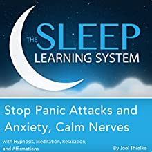 Stop Panic Attacks and Anxiety, Calm Nerves with Hypnosis, Meditation, Relaxation, and Affirmations: The Sleep Learning System Audiobook by Joel Thielke Narrated by Joel Thielke