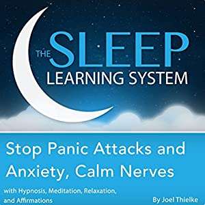 Stop Panic Attacks and Anxiety, Calm Nerves with Hypnosis, Meditation, Relaxation, and Affirmations Audiobook