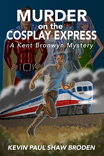 Murder on the Cosplay Express: A Kent Bronwyn (Costume Express San Diego)