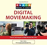 Knack Digital Moviemaking: Tools & Techniques To Make Movies Like A Pro (Knack: Make It Easy)