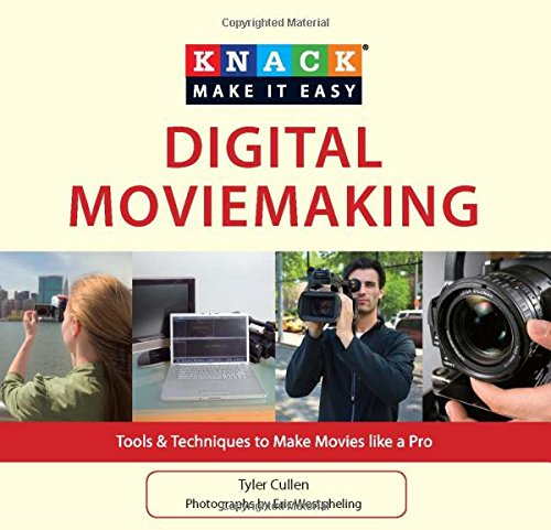 Knack Digital Moviemaking: Tools & Techniques To Make Movies Like A Pro (Knack: Make It Easy) pdf