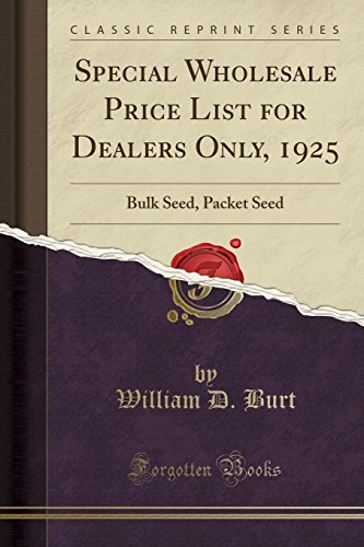 Special Wholesale Price List for Dealers Only, 1925: Bulk Seed, Packet Seed (Classic Reprint)
