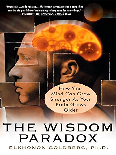 The Wisdom Paradox: How Your Mind Can Grow Stronger As Your Brain Grows Older by Gotham