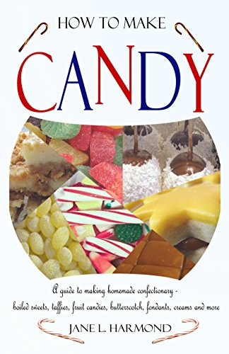 How to Make Candy: A Guide to Making Homemade Confectionary - boiled sweets, taffies, fruit candies, butterscotch, fondants, creams and more]()